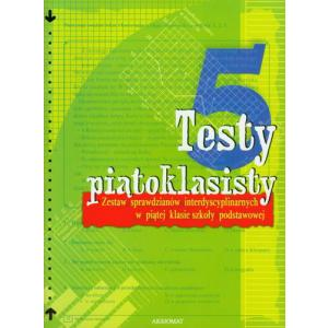 Testy Piątoklasisty.  Zestaw Sprawdzianów Interdyscyplinarnych w Piątej Klasie Szkoły Podstawowej