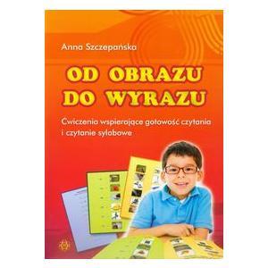 Od obrazu do wyrazu. Ćwiczenia wspierające gotowość czytania i czytanie sylabowe.