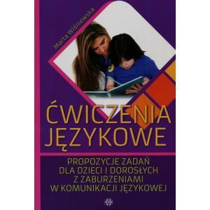 Ćwiczenia językowe. Propozycje zadań dla dzieci i dorosłych z zaburzeniami w komunikacji językowej
