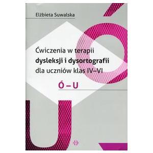 Ćwiczenia w terapii dysleksji i dysortografii dla uczniów klas 4-6 Ó-U