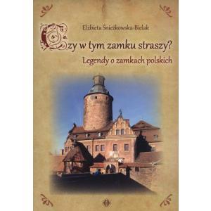 Czy w tym zamku straszy? Legendy o zamkach polskich