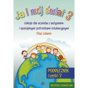 Ja i Mój Świat 3. Podręcznik Część 2. Materiały Edukacyjne. Lekcje Dla Uczniów z Autyzmem i Specjalnymi Potrzebami Edukacyjnymi. Etap Zdania