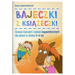 Bajeczki z Książeczki. Zestaw Ćwiczeń i Zabaw Logopedycznych Dla Dzieci w Wieku 3-6 lat