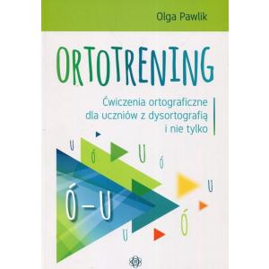 Ortotrening Ó-UĆwiczenia Otograficzne dla Uczniów z Dysortografią i Nie Tylko