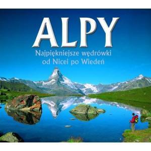 Alpy Najpiękniejsze Wędrówki Od Nicei Po Wiedeń