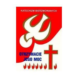 Katechizm bierzmowanych Otrzymacie Jego moc Jedność