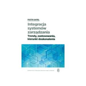 Integracja Systemów Zarządzania. Trendy, Zastosowania, Kierunki Doskonalenia
