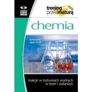 Trening przed maturą. Chemia. Reakcje w roztworach wodnych w teorii i zadaniach