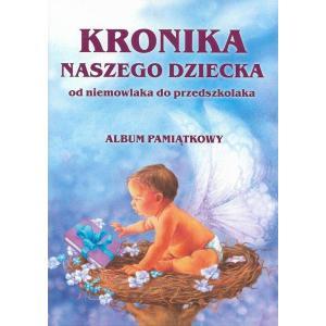 Kronika naszego dziecka. Od niemowlaka do przedszkolaka. Album pamiątkowy
