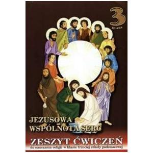 Katechizm. Jezusowa Wspólnota Serc. Ćwiczenia. Klasa 3. Szkoła Podstawowa