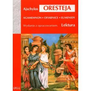 Oresteja - Agamemnon, Ofiarnice, Eumenidy z opracowaniem