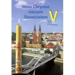 Katechizm. Jezus Chrystus Naszym Zbawicielem. Podręcznik. Klasa 5. Szkoła Podstawowa