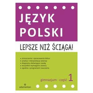 Lepsze niż Ściąga. Język Polski Część 1 Gimnazjum