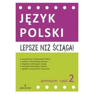 Lepsze niż Ściąga. Język Polski Część 2 Gimnazjum