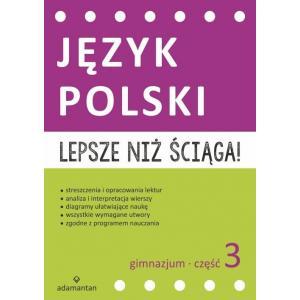 Lepsze niż Ściąga. Język Polski Część 3 Gimnazjum