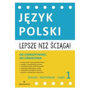 Lepsze niż Ściąga. Język Polski Część 1 Liceum