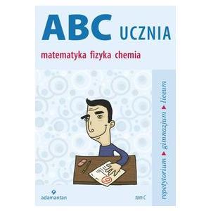 ABC Ucznia Tom C Matematyka Fizyka Chemia