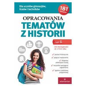 Opracowania Tematów z Historii cz. 1 Od Starożytności do 1918 r. Dla Uczniów Gimnazjum, Liceum, Technikum