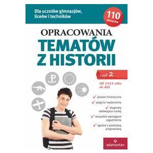 Opracowania Tematów z Historii Część 2 Od 1918 Roku do Dziś. Dla Uczniów Gimazjum, Liceum i Technikum