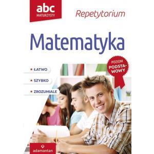 ABC Maturzysty. Repetytorium. Matematyka. Poziom Podstawowy