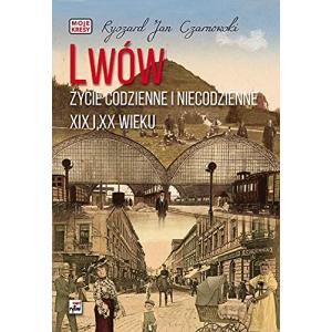 Lwów. Życie codzienne i niecodzienne XIX i XX wieku