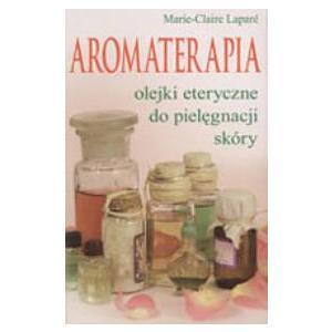 Aromaterapia. Olejki eteryczne do pielęgnacji skóry