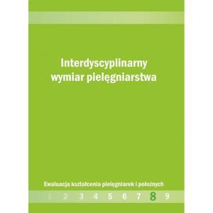 Interdyscyplinarny Wymiar Pielęgniarstwa. Ewaluacja Kształcenia Pielęgniarek i Położnych