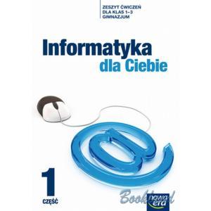 Informatyka Dla Ciebie. Ćwiczenia. Klasa 1-3 Część 1. Gimnazjum