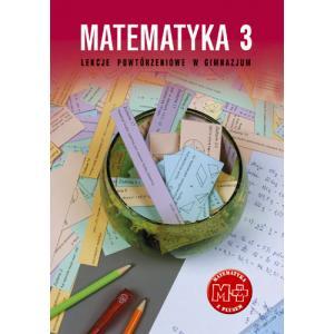 Matematyka 3. Lekcje Powtórzeniowe w Gimnazjum