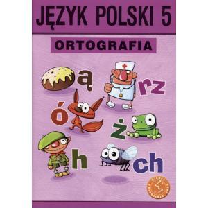 Ortografia. Zasady i Ćwiczenia. Klasa 5. Szkoła Podstawowa