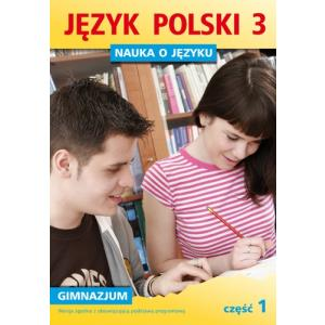 Nauka o Języku. Język Polski. Ćwiczenia. Klasa 3 Część 1. Gimnazjum