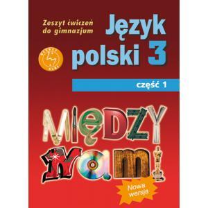 Między Nami. Język Polski. Ćwiczenia. Klasa 3 Część 1. Gimnazjum