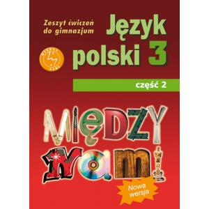 Między Nami. Język Polski. Ćwiczenia. Klasa 3 Część 2. Gimnazjum