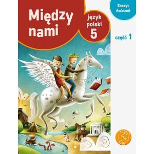 ZxxxMiędzy nami Szkoła Podstawowa kl. 5 ćwiczenia cz. 1 wyd. 2013