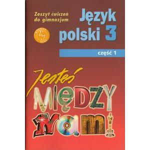 Jesteś między nami j.polski Gimnazjum kl. 3 cz. 1 ćwiczenia wydanie 2012
