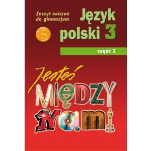 Jesteś między nami j.polski Gimnazjum kl. 3 cz. 2 ćwiczenia wydanie 2012