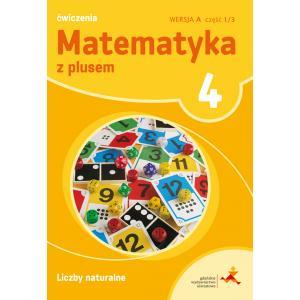 Matematyka z Plusem. Liczby Naturalne. Ćwiczenia Wersja A (Do Wersji Wieloletniej). Klasa 4 Część 1/3. Szkoła Podstawowa
