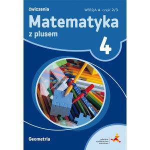 Matematyka z Plusem. Geometria. Ćwiczenia Wersja A (Do Wersji Wieloletniej). Klasa 4 Część 2/3. Szkoła Podstawowa