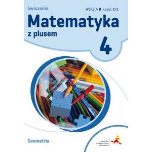 Matematyka z Plusem. Geometria. Ćwiczenia Wersja B (Do Wersji Wieloletniej). Klasa 4 Część 2/2. Szkoła Podstawowa