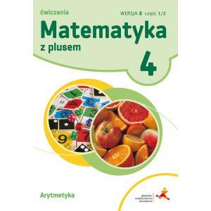 Matematyka z Plusem. Arytmetyka. Ćwiczenia Wersja B (Do Wersji Wieloletniej). Klasa 4 Część 1/2. Szkoła Podstawowa