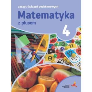 Matematyka z plusem SP kl. 4 Zeszyt ćwiczeń podstawowych