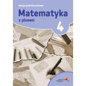 Matematyka z Plusem 4. Lekcje Powtórzeniowe