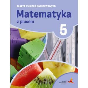 Matematyka z Plusem. Zeszyt Ćwiczeń Podstawowych. Klasa 5. Szkoła Podstawowa