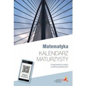 Matematyka. Kalendarz Maturzysty. Przygotowanie do Matury w Zakresie Podstawowym