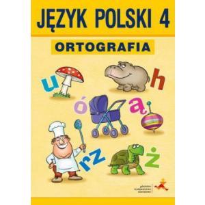 Ortografia. Zasady i Ćwiczenia. Klasa 4. Szkoła Podstawowa