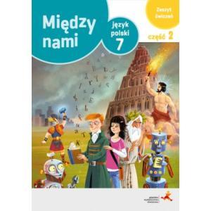 Między Nami. Język Polski. Ćwiczenia. Klasa 7 Część 2. Szkoła Podstawowa