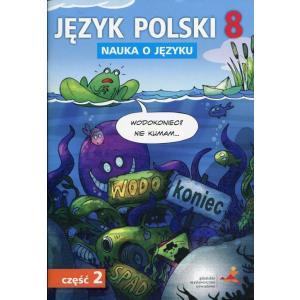 Nauka o Języku. Język Polski. Ćwiczenia. Klasa 8 Część 2.  Szkoła Podstawowa