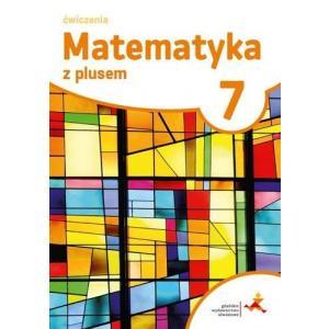 Matematyka z Plusem. Ćwiczenia do Podręcznika Wieloletniego. Klasa 7. Szkoła Podstawowa