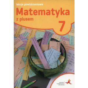 Matematyka z Plusem 7. Lekcje Powtórzeniowe