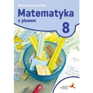 Matematyka z Plusem 8. Lekcje Powtórzeniowe